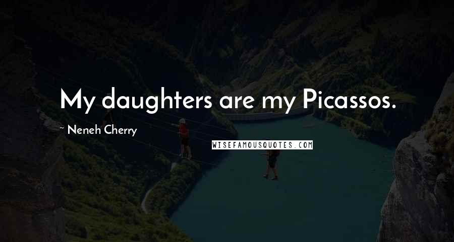 Neneh Cherry quotes: My daughters are my Picassos.
