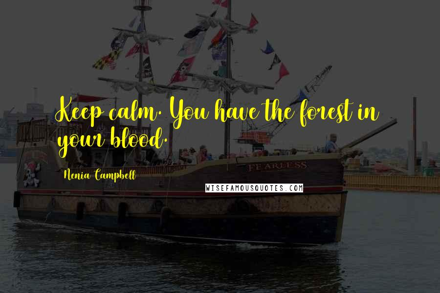 Nenia Campbell quotes: Keep calm. You have the forest in your blood.