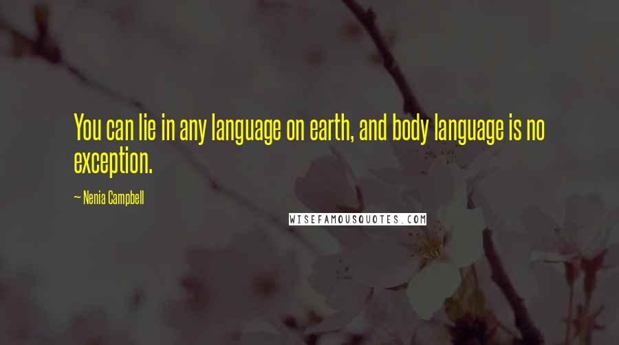 Nenia Campbell quotes: You can lie in any language on earth, and body language is no exception.