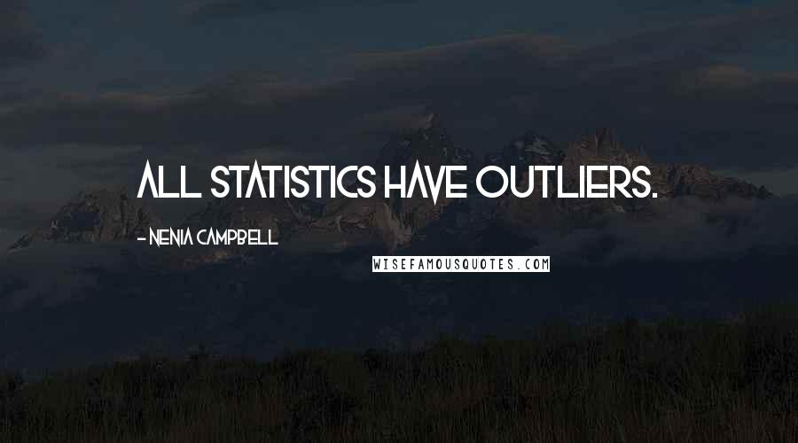 Nenia Campbell quotes: All statistics have outliers.