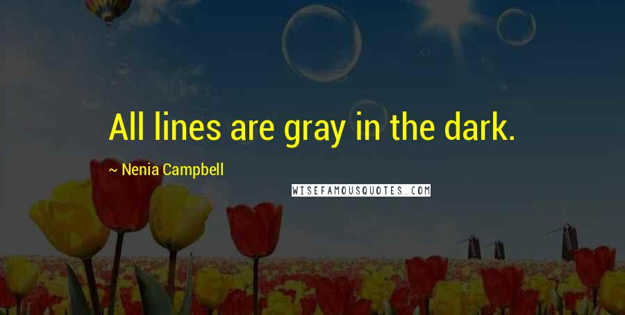 Nenia Campbell quotes: All lines are gray in the dark.