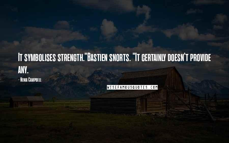 "Nenia Campbell quotes: It symbolises strength.""Bastien snorts. ""It certainly doesn't provide any."