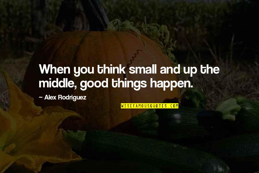 Neoligism Quotes By Alex Rodriguez: When you think small and up the middle,