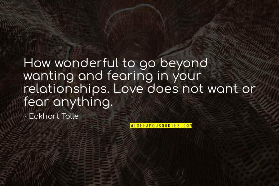 Neoligism Quotes By Eckhart Tolle: How wonderful to go beyond wanting and fearing