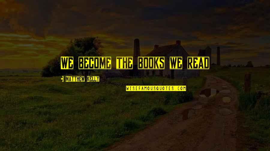 Neoligism Quotes By Matthew Kelly: We become the books we read