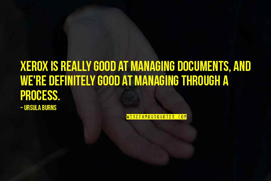 Neoligism Quotes By Ursula Burns: Xerox is really good at managing documents, and