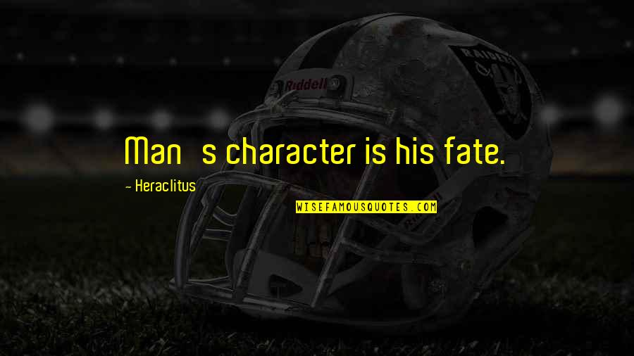 Nepal Quake Quotes By Heraclitus: Man's character is his fate.
