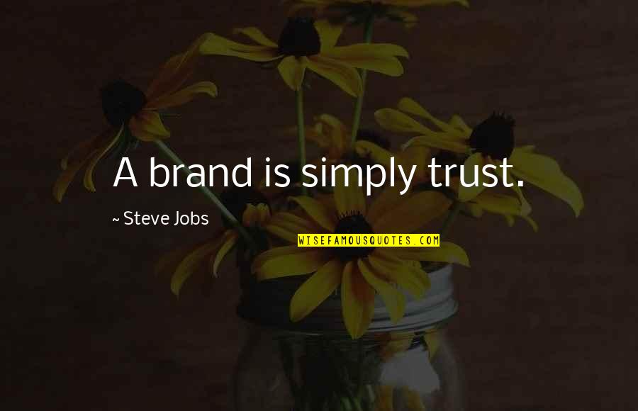 Nepal Quake Quotes By Steve Jobs: A brand is simply trust.