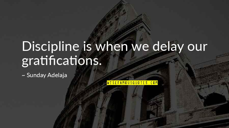 Nepal Quake Quotes By Sunday Adelaja: Discipline is when we delay our gratifications.