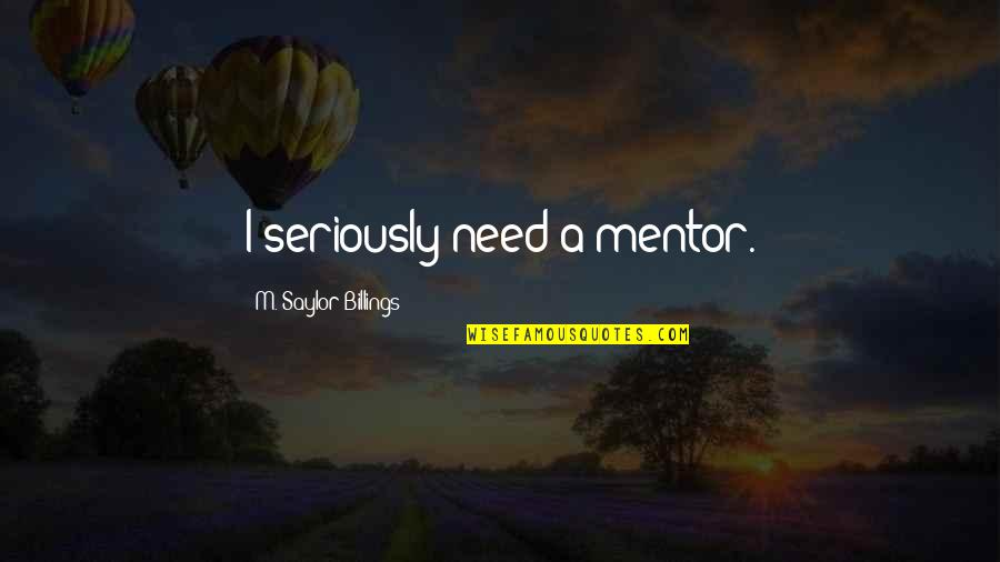 Nepali New Year 2073 Wishes Quotes By M. Saylor Billings: I seriously need a mentor.