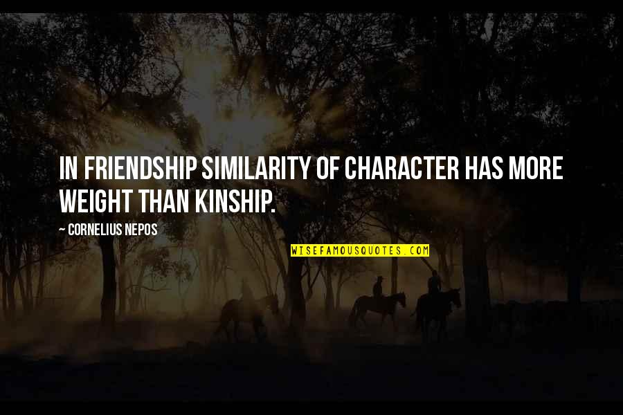 Nepos Quotes By Cornelius Nepos: In friendship similarity of character has more weight