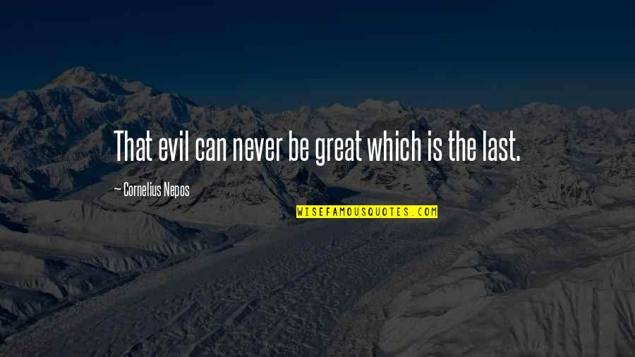 Nepos Quotes By Cornelius Nepos: That evil can never be great which is