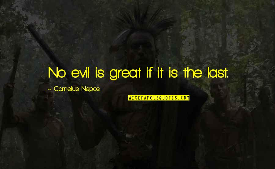 Nepos Quotes By Cornelius Nepos: No evil is great if it is the