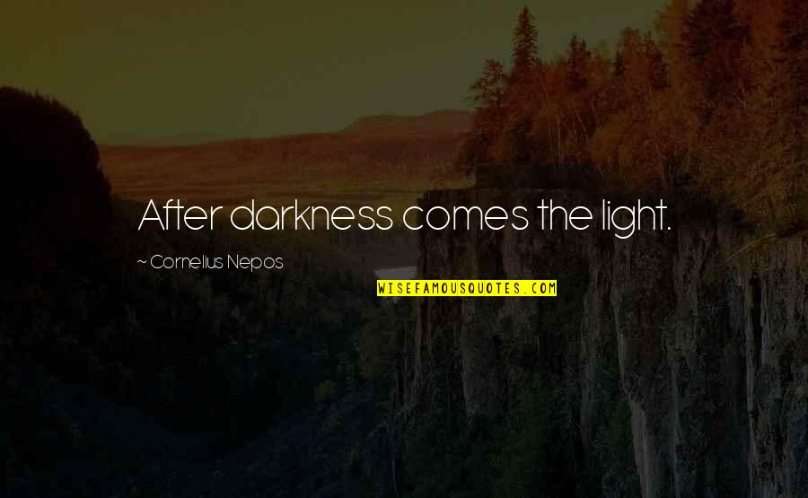Nepos Quotes By Cornelius Nepos: After darkness comes the light.