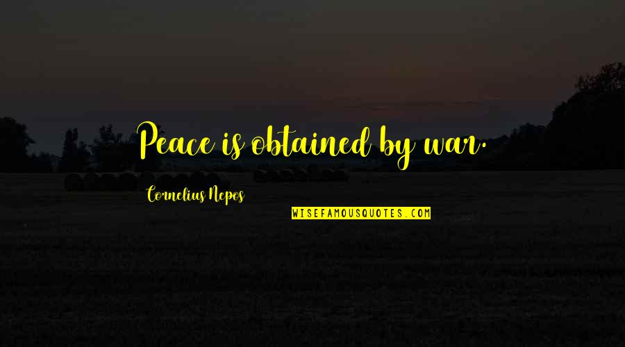 Nepos Quotes By Cornelius Nepos: Peace is obtained by war.