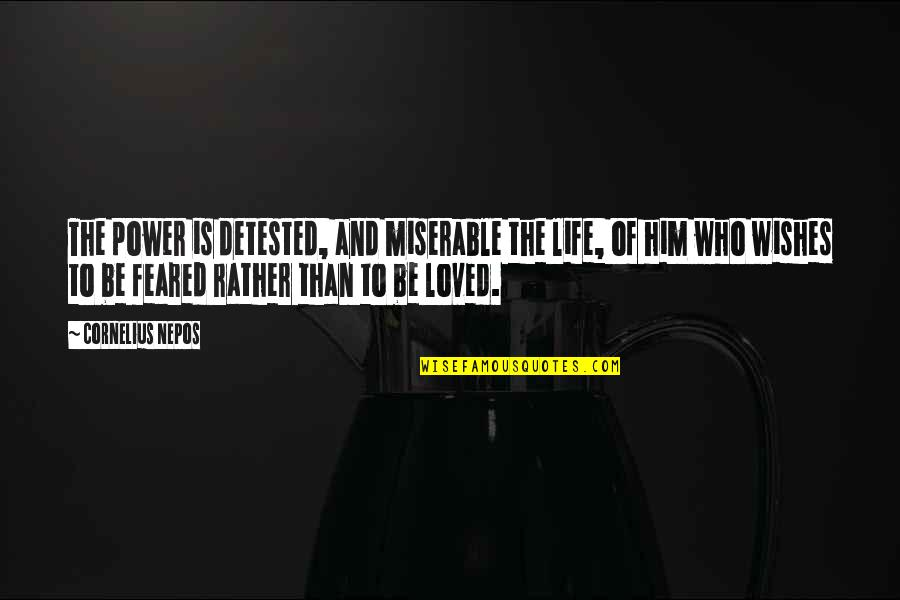 Nepos Quotes By Cornelius Nepos: The power is detested, and miserable the life,
