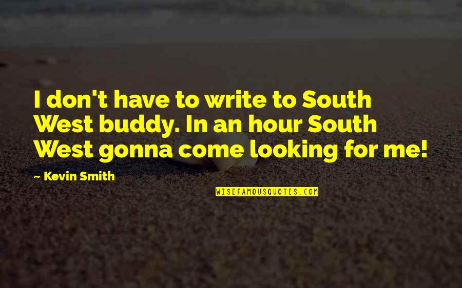 Nepos Quotes By Kevin Smith: I don't have to write to South West