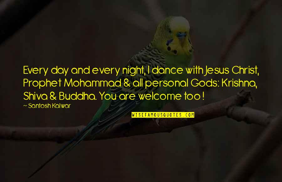 Nepos Quotes By Santosh Kalwar: Every day and every night, I dance with