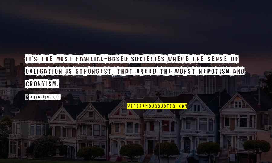 Nepotism Quotes By Franklin Foer: It's the most familial-based societies where the sense