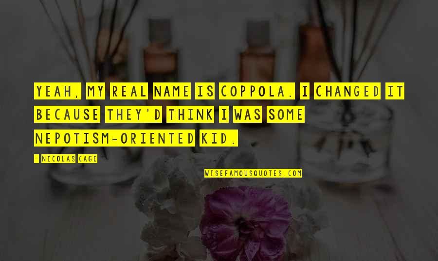 Nepotism Quotes By Nicolas Cage: Yeah, my real name is Coppola. I changed