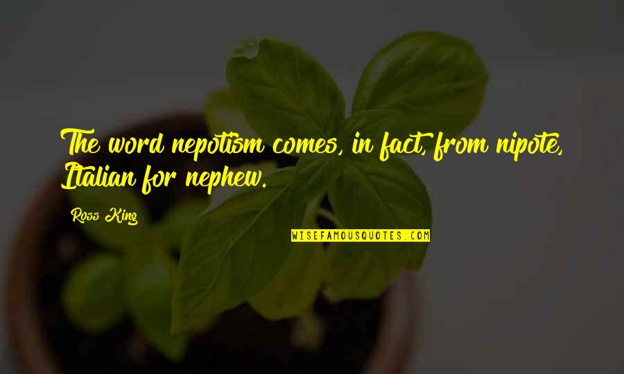 Nepotism Quotes By Ross King: The word nepotism comes, in fact, from nipote,