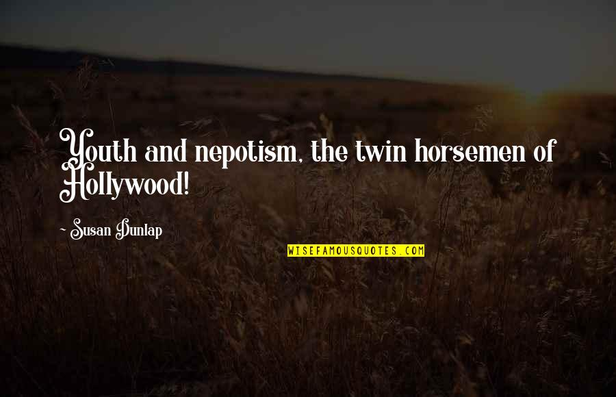 Nepotism Quotes By Susan Dunlap: Youth and nepotism, the twin horsemen of Hollywood!