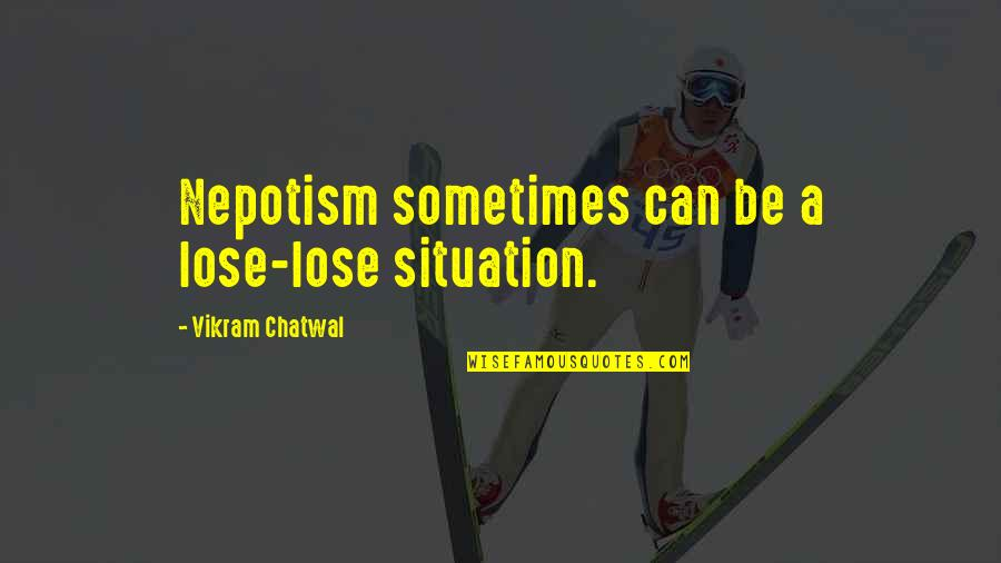 Nepotism Quotes By Vikram Chatwal: Nepotism sometimes can be a lose-lose situation.