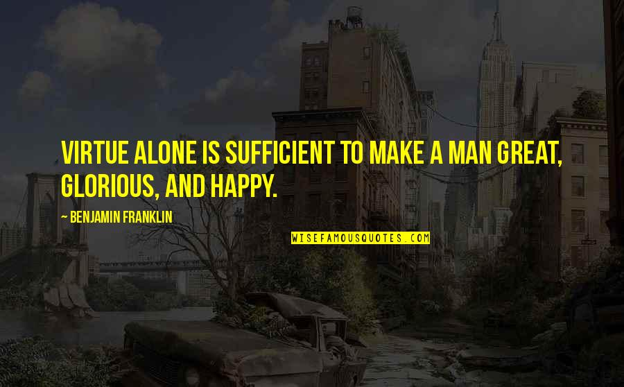 Nerdvana Annihilation Quotes By Benjamin Franklin: Virtue alone is sufficient to make a man