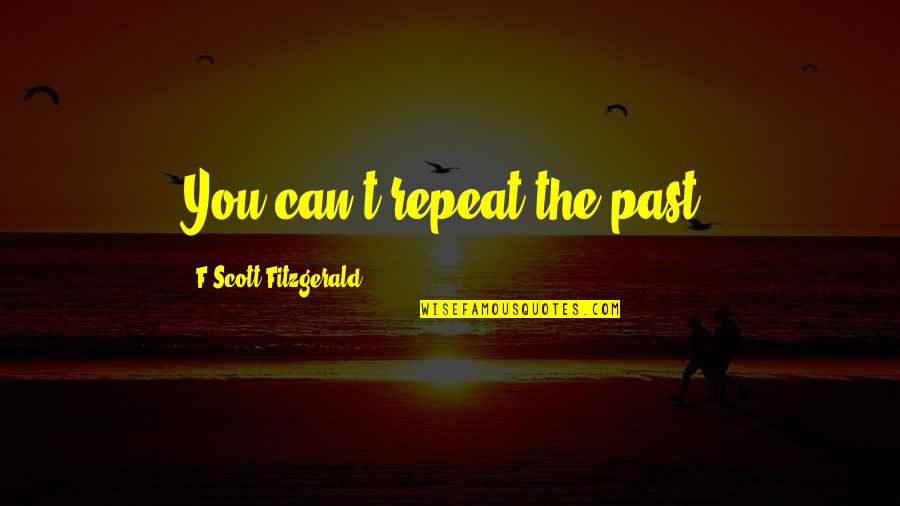Nerdvana Annihilation Quotes By F Scott Fitzgerald: You can't repeat the past.