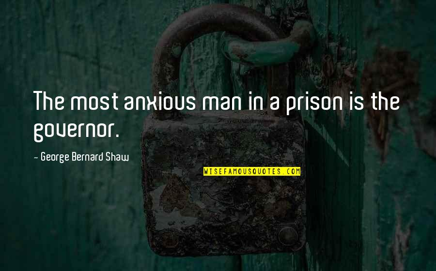 Nerdvana Annihilation Quotes By George Bernard Shaw: The most anxious man in a prison is
