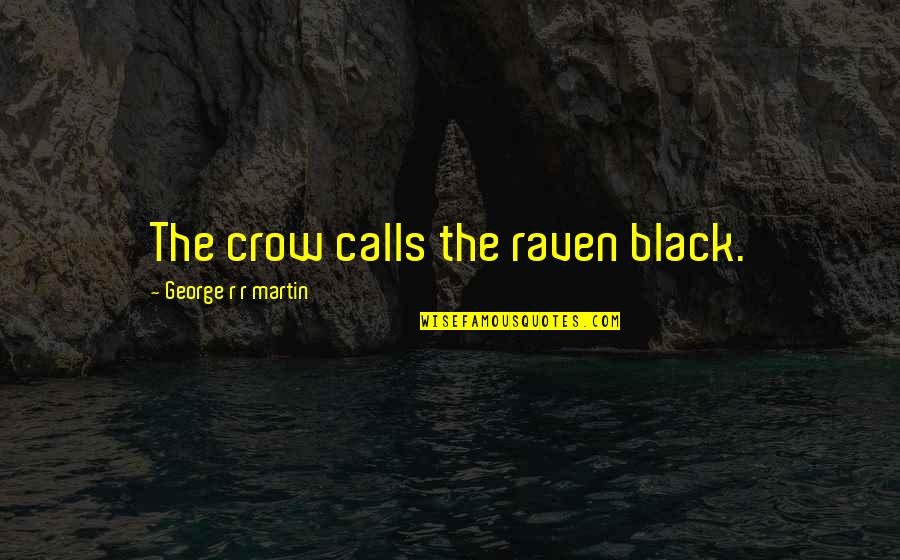 Nerdvana Annihilation Quotes By George R R Martin: The crow calls the raven black.