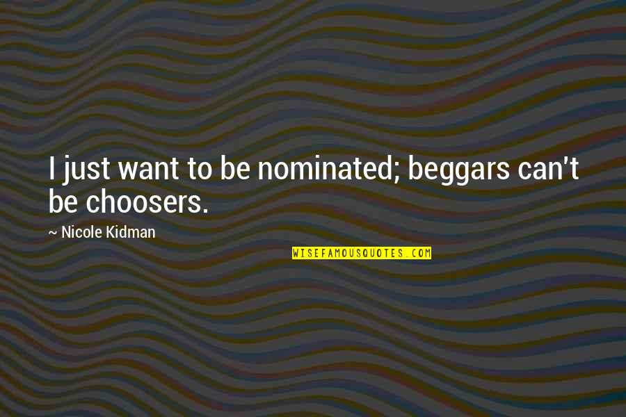 Nerdvana Annihilation Quotes By Nicole Kidman: I just want to be nominated; beggars can't