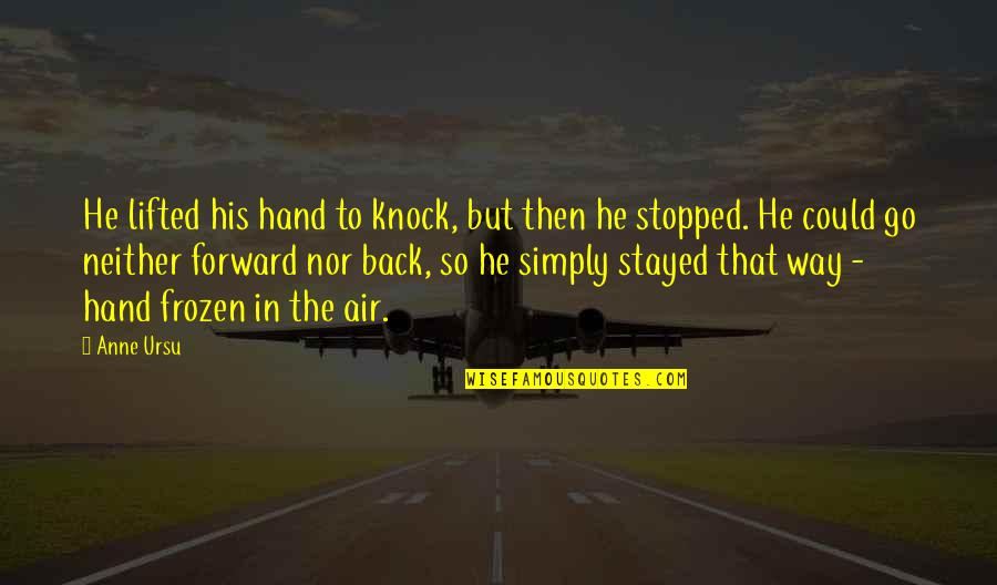 Nervousness Quotes By Anne Ursu: He lifted his hand to knock, but then
