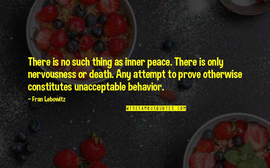 Nervousness Quotes By Fran Lebowitz: There is no such thing as inner peace.