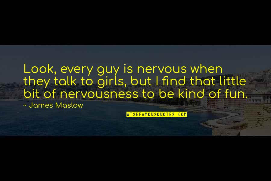 Nervousness Quotes By James Maslow: Look, every guy is nervous when they talk