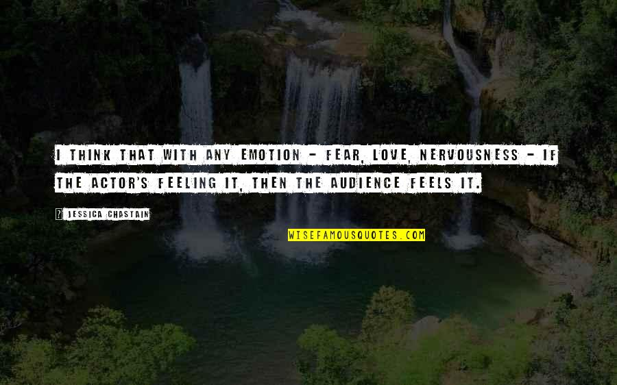 Nervousness Quotes By Jessica Chastain: I think that with any emotion - fear,