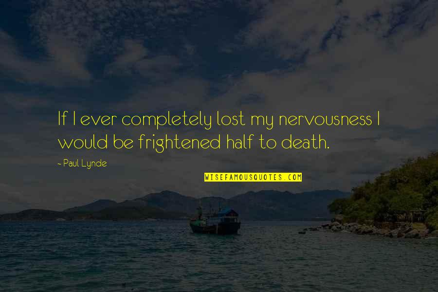 Nervousness Quotes By Paul Lynde: If I ever completely lost my nervousness I