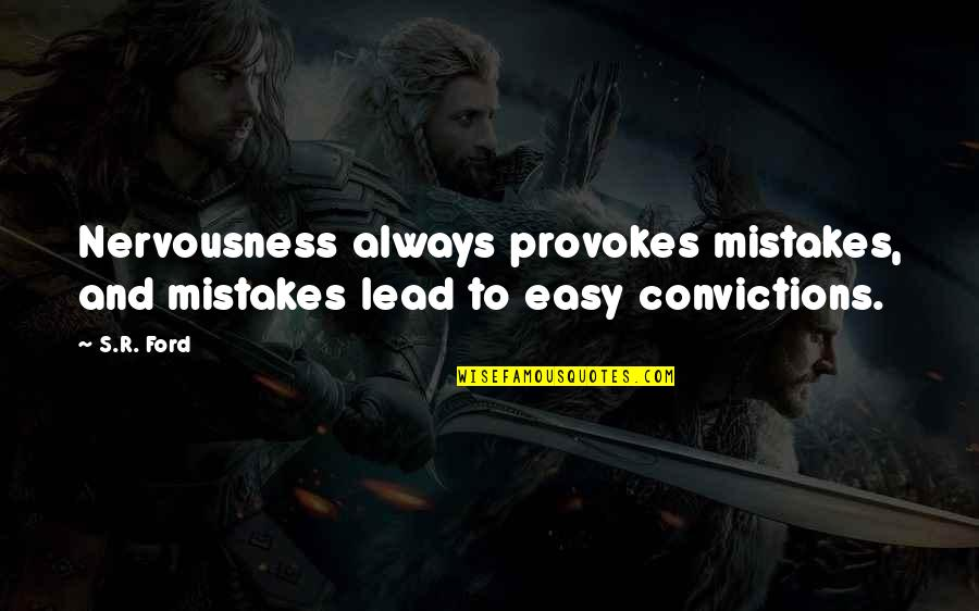 Nervousness Quotes By S.R. Ford: Nervousness always provokes mistakes, and mistakes lead to