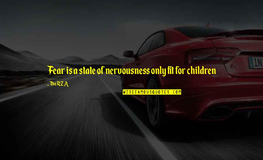 Nervousness Quotes By The RZA: Fear is a state of nervousness only fit