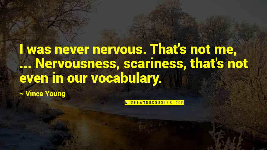 Nervousness Quotes By Vince Young: I was never nervous. That's not me, ...