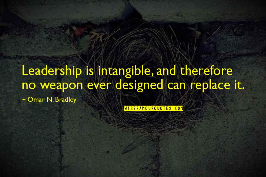 Ner'zhul Quotes By Omar N. Bradley: Leadership is intangible, and therefore no weapon ever