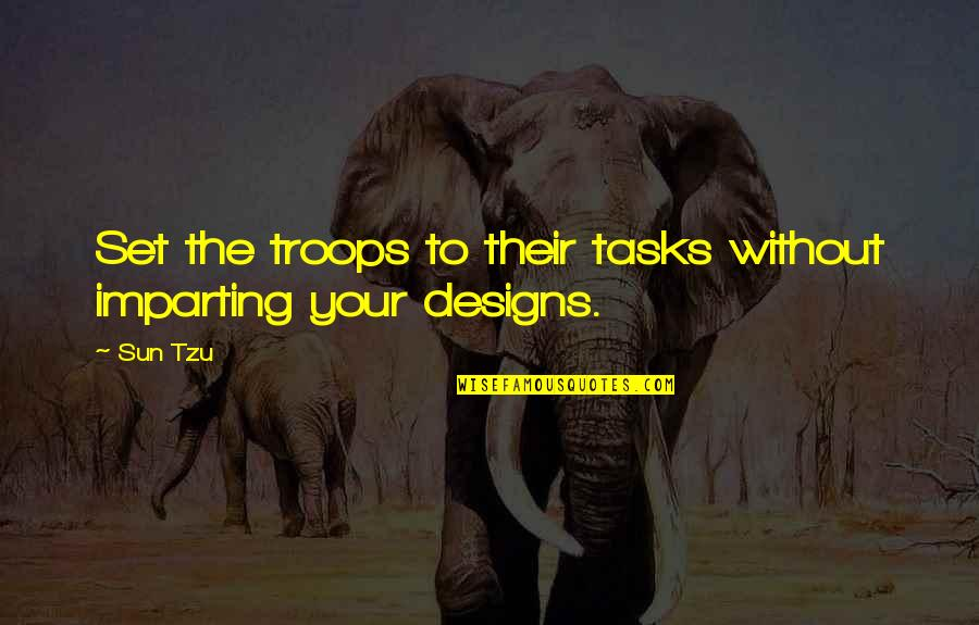 Ner'zhul Quotes By Sun Tzu: Set the troops to their tasks without imparting