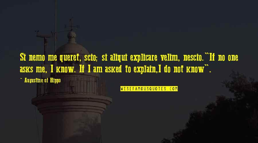 Nescio Quotes By Augustine Of Hippo: Si nemo me queret, scio; si aliqui explicare