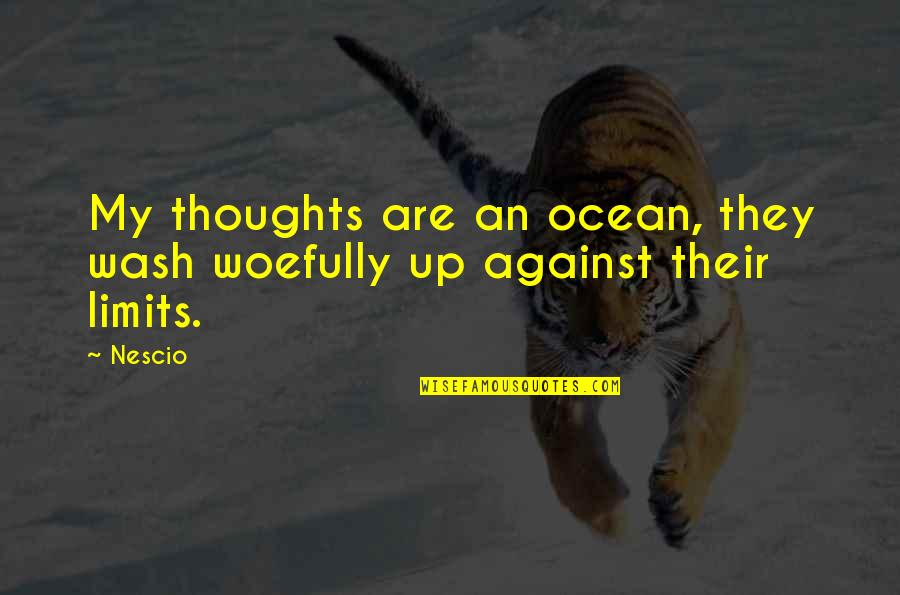 Nescio Quotes By Nescio: My thoughts are an ocean, they wash woefully