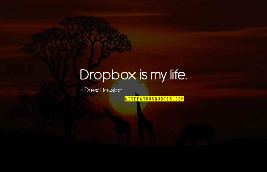 Nesessary Quotes By Drew Houston: Dropbox is my life.