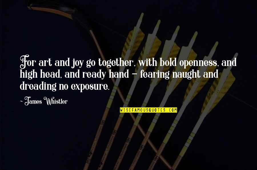 Nesessary Quotes By James Whistler: For art and joy go together, with bold