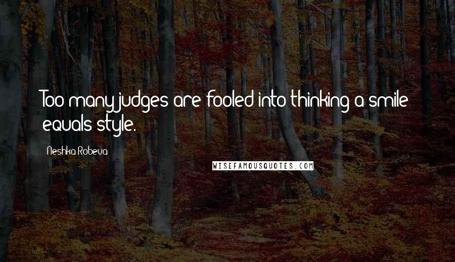Neshka Robeva quotes: Too many judges are fooled into thinking a smile equals style.