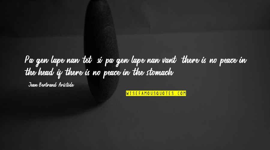 Nesomania Quotes By Jean-Bertrand Aristide: Pa gen lape nan tet, si pa gen