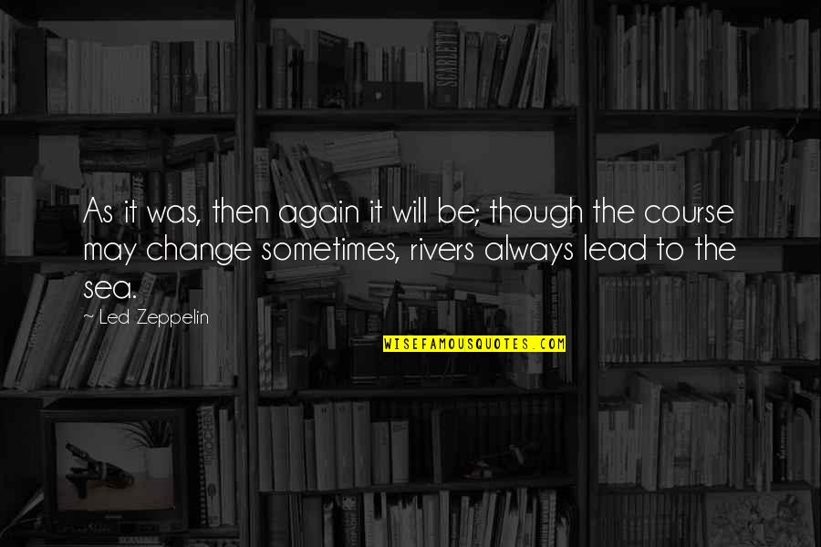 Nesomania Quotes By Led Zeppelin: As it was, then again it will be;