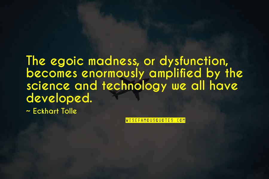 Nestor Kirchner Quotes By Eckhart Tolle: The egoic madness, or dysfunction, becomes enormously amplified